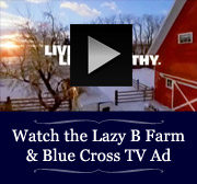 Watch the Lazy B Farm & BCBS TV Ad
